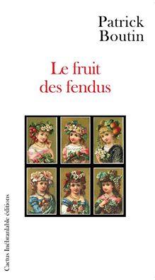 le-fruit-des-fendus-p-boutin